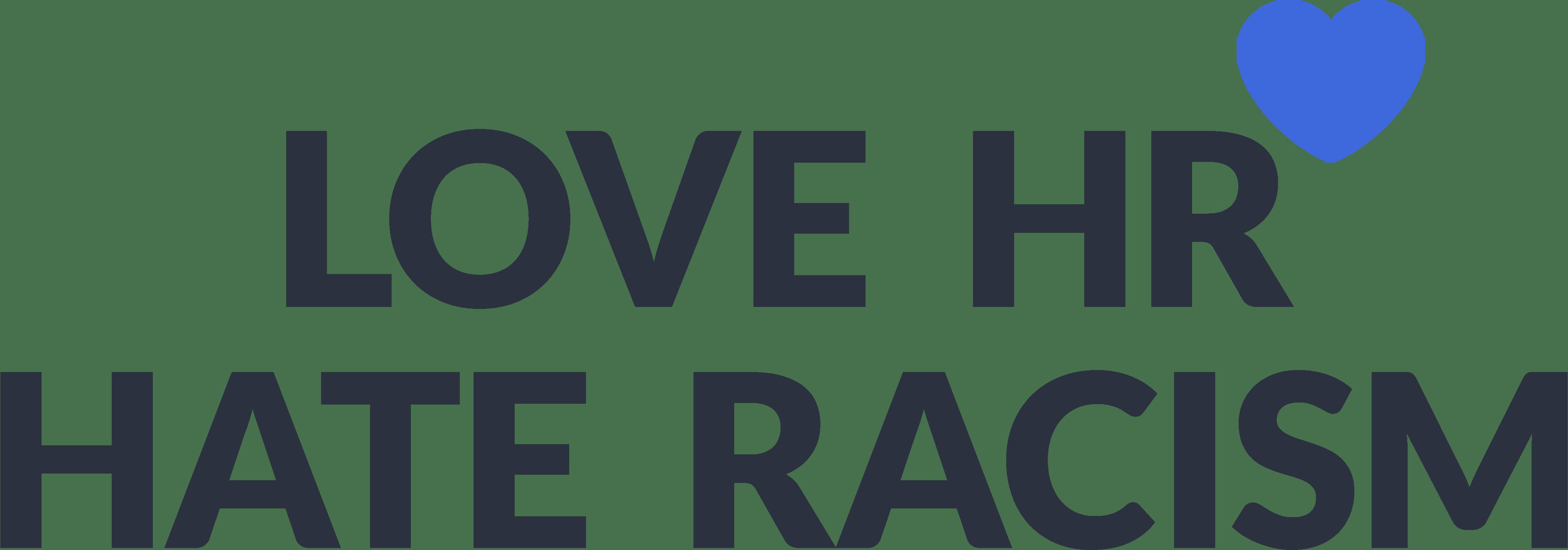 LOVE HR HATE RACISM